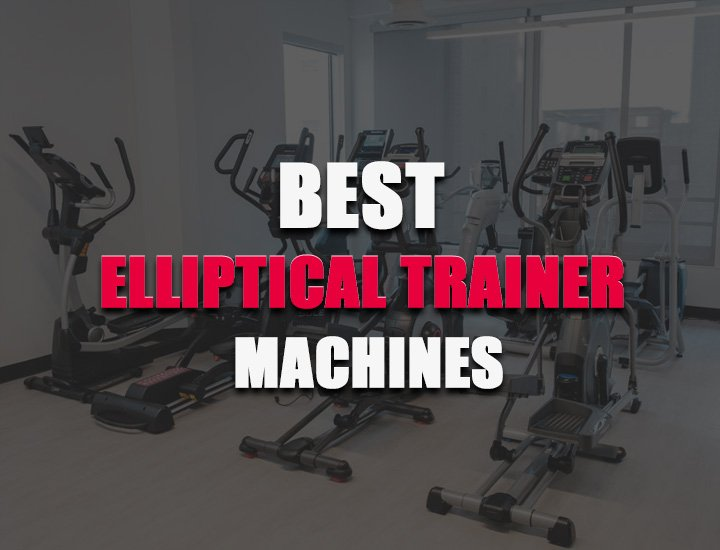 best elliptical trainer machines